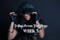 TRIBAL FROM THE TRAP WK5 APR-JULY 2019