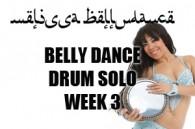 BELLY DANCE DRUM SOLO SUMMER 4 WEEK COURSE WK3 2018
